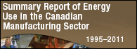 Summary Report of Energy Use in the Canadian Manufacturing Sector, 1995-2011