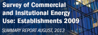 Survey of Commercial and Institutional Energy Use - Establishments 2009 Summary Report