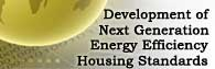 Development of Next Generation Energy Efficiency Housing Standards